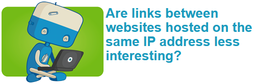 Are links between websites hosted on the same IP address less interesting?