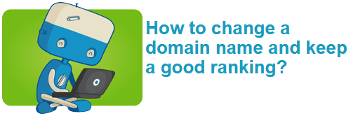 How to change a domain name and keep a good ranking?