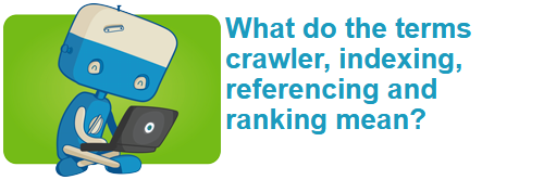 What do the terms crawler, indexing, referencing and ranking mean?