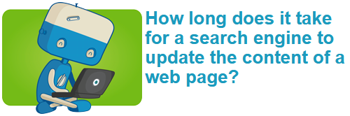How long does it take for a search engine to update the content of a web page?