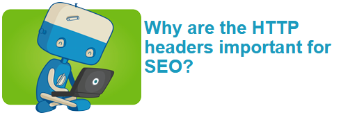 Why are the HTTP headers important for SEO?