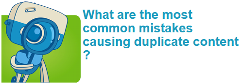 What are the most common mistakes causing duplicate content ?