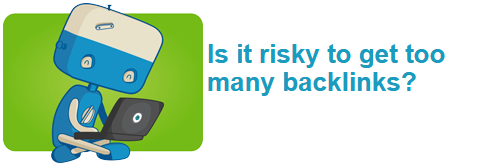 Is it risky to get too many backlinks?