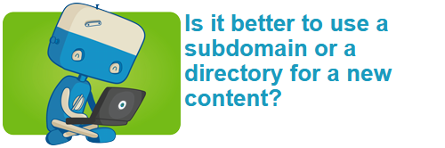 Is it better to use a subdomain or a directory for a new content?
