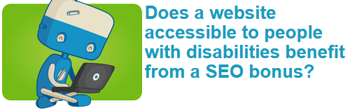 Does a website accessible to people with disabilities benefit from a SEO bonus?